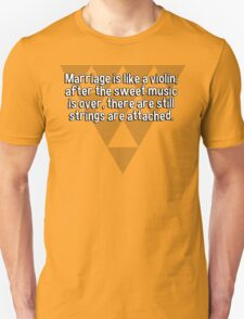 Marriage is like a violin; after the sweet music is over' there are still strings are attached. T-Shirt