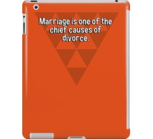 Marriage is one of the chief causes of divorce. iPad Case/Skin