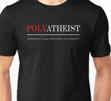 Polyatheist -- Disbelief in All Gods Past and Present Unisex T-Shirt