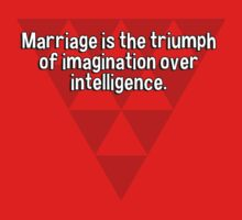 Marriage is the triumph of imagination over intelligence. by margdbrown