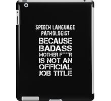Speech Language Pathologist Because Badass Mother F****r Is Not An Official Job Title - Tshirts iPad Case/Skin