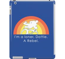 I'm A Loner Dottie, A Rebel iPad Case/Skin