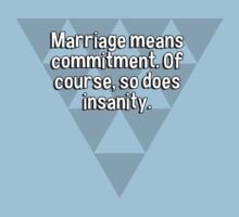 Marriage means commitment. Of course' so does insanity. by margdbrown
