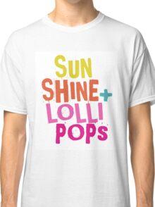 Fun Quotes - Sunshine + Lollipops Classic T-Shirt