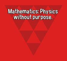 Mathematics: Physics without purpose. by margdbrown