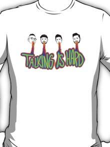 Talking is Hard T-Shirt