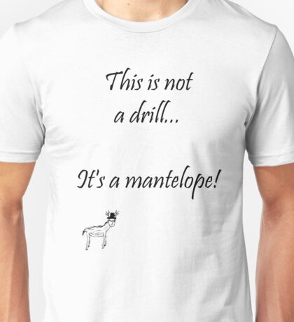 This is not a drill... Unisex T-Shirt