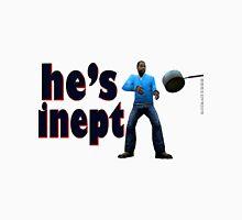 he's inept Unisex T-Shirt