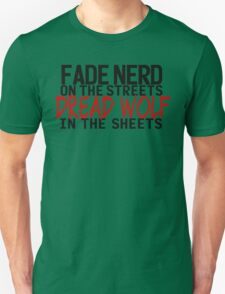 Fade Nerd on the Streets, Dread Wolf in the Sheets Unisex T-Shirt