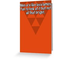 Men are like lava lamps' fun to look at it but not all that bright. Greeting Card