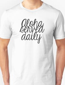 Aloha Served Daily Unisex T-Shirt