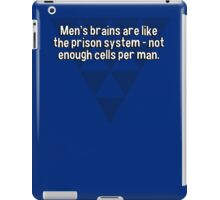 Men's brains are like the prison system - not enough cells per man. iPad Case/Skin