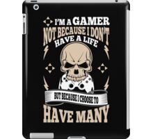 I Am A Gamer Not Because I Dont Have A Life But Because I Choose To Have Many iPad Case/Skin