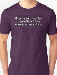 Misers aren't much fun to live with' but they make great ancestors. T-Shirt