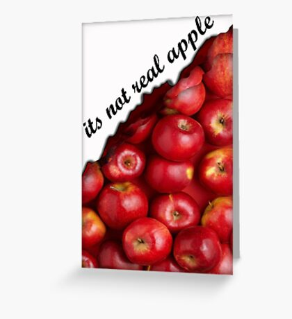 its not real apple Greeting Card
