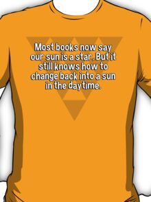 Most books now say our sun is a star. But it still knows how to change back into a sun in the daytime. T-Shirt