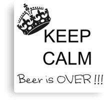 Keep Calm - Beer is over !!! Canvas Print