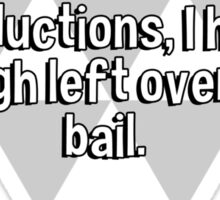 My accountant came up with so many deductions' I had enough left over for bail. Sticker