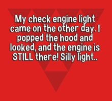 My check engine light came on the other day. I popped the hood and looked' and the engine is STILL there! Silly light.. by margdbrown
