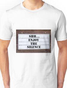 Inspirational message - Shh...Enjoy The Silence Unisex T-Shirt