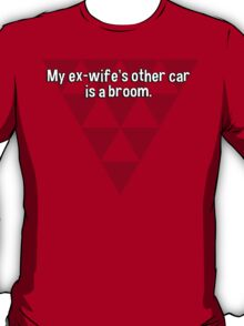 My ex-wife's other car is a broom. T-Shirt