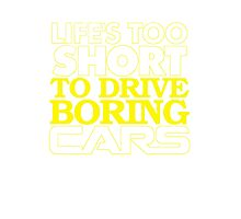 Life's Too Short to Drive Boring Cars Photographic Print