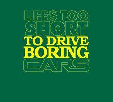 Life's Too Short to Drive Boring Cars T-Shirt