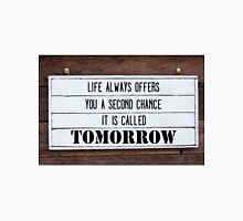 Inspirational message - Life Always Offers You A Second Chance, Is Called Tomorrow Unisex T-Shirt