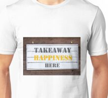 Inspirational message - Takeaway Happiness Here Unisex T-Shirt