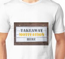 Inspirational message - Takeaway Motivation Here Unisex T-Shirt