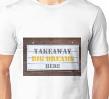 Inspirational message - Takeaway Big Dreams Here Unisex T-Shirt