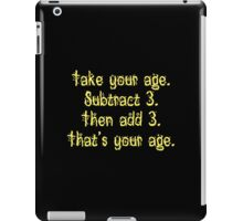 That's Your Age iPad Case/Skin