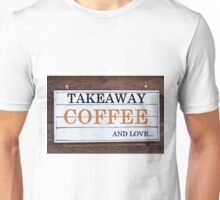 Inspirational message - Takeaway Coffee and Love Unisex T-Shirt