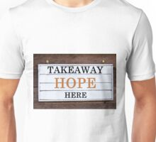 Inspirational message - Takeaway Hope Here Unisex T-Shirt