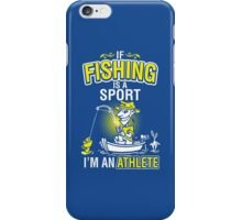 If Fishing Is A Sport I'm An Athlete iPhone Case/Skin