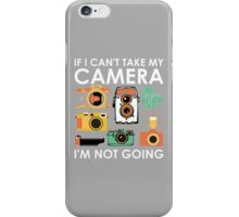 If I Cant Take My Camera I Am Going iPhone Case/Skin