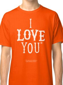 I Love You* Classic T-Shirt