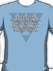 My grandfather invented Cliff's Notes. It all started back in 1912. Well' to make a long story short... T-Shirt