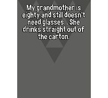 My grandmother is eighty and still doesn't need glasses... She drinks straight out of the carton. Photographic Print