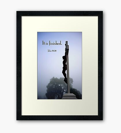 It is finished . . .  Framed Print