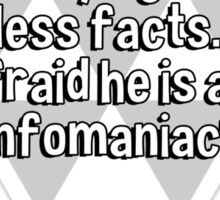 """My husband is always online trying to find useless facts. I'm afraid he is an """"infomaniac"""". Sticker"""