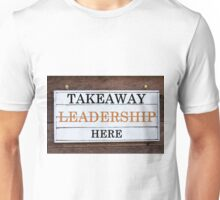 Inspirational message - Takeaway Leadership Here Unisex T-Shirt