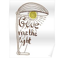 Give me the light. Hand drawn lettering Poster