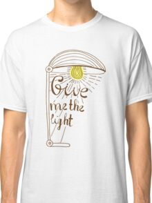 Give me the light. Hand drawn lettering Classic T-Shirt