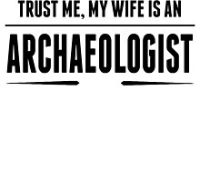 My Wife Is An Archaeologist by GiftIdea