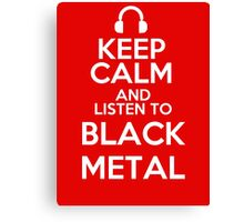 Keep calm and listen to Black metal Canvas Print