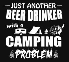 JUST ANOTHER BEER DRINKER WITH A CAMPING PROBLEM by imsrnvs