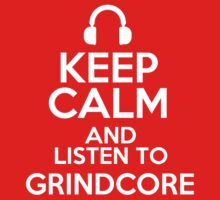 Keep calm and listen to Grindcore by mjones7778