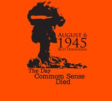 HIROSHIMA & NAGASAKI: THE DAY COMMON SENSE DIED  T-Shirt
