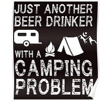 JUST ANOTHER BEER DRINKER WITH A CAMPING PROBLEM Poster